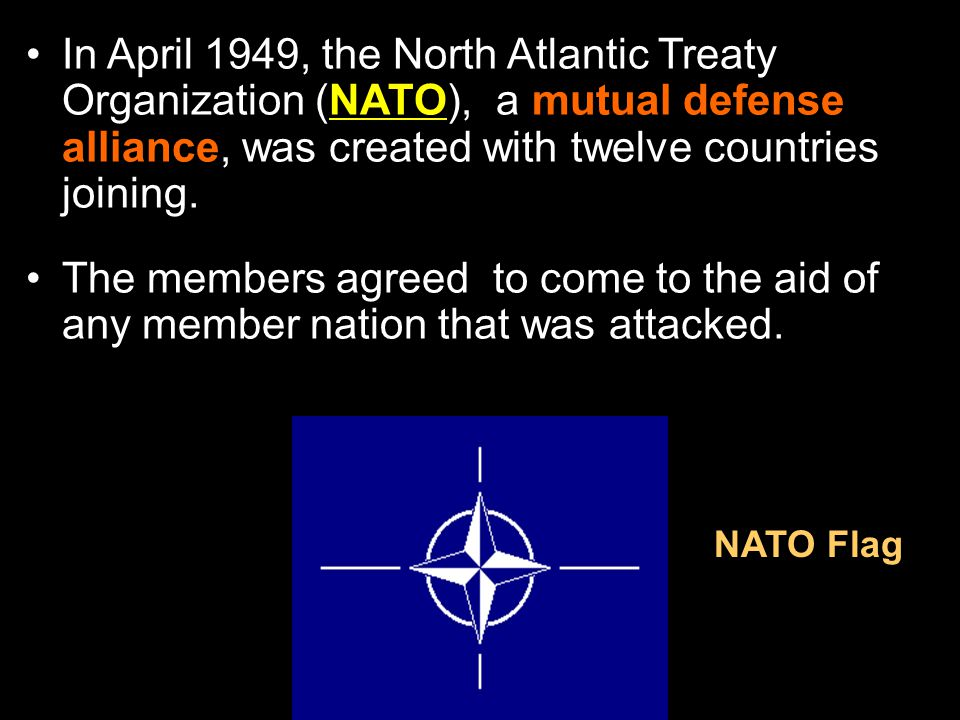 In April 1949, the North Atlantic Treaty Organization (NATO), a mutual defense alliance, was created with twelve countries joining.