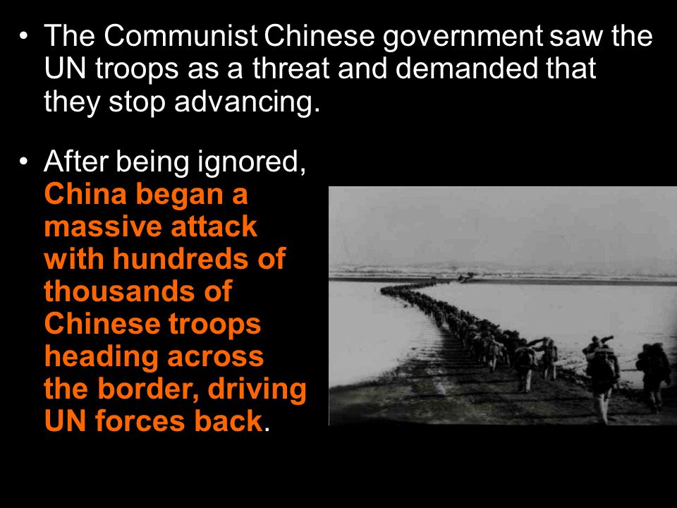 The Communist Chinese government saw the UN troops as a threat and demanded that they stop advancing.