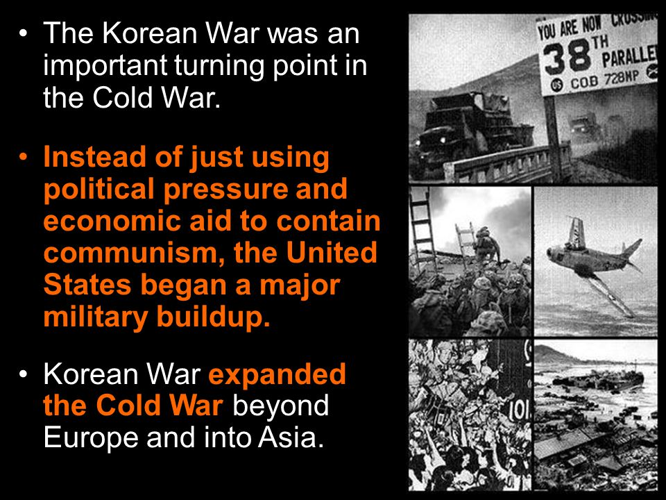 The Korean War was an important turning point in the Cold War.
