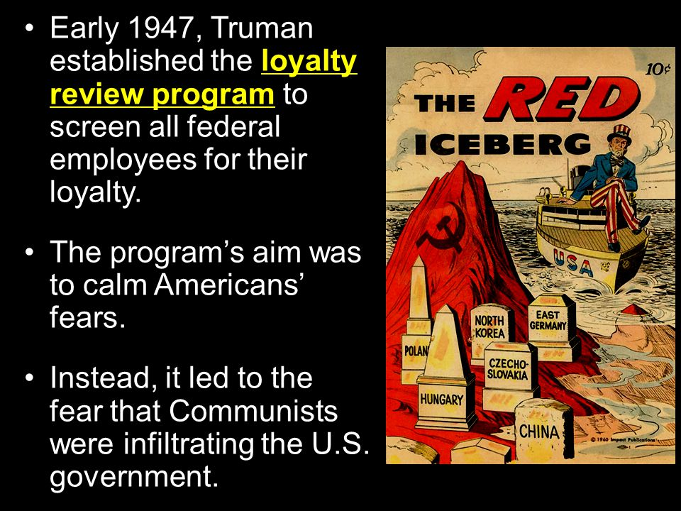 Early 1947, Truman established the loyalty review program to screen all federal employees for their loyalty.