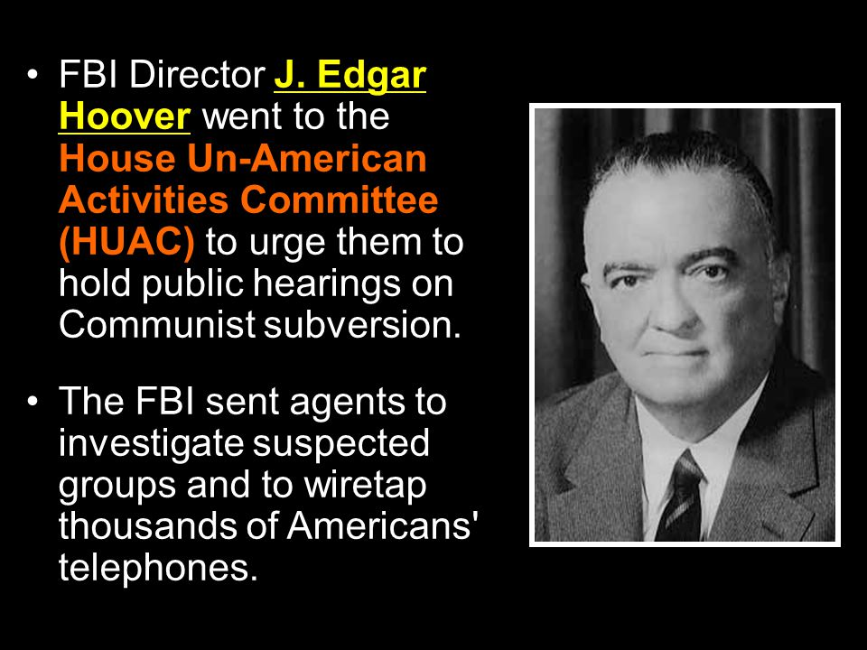FBI Director J. Edgar Hoover went to the House Un-American Activities Committee (HUAC) to urge them to hold public hearings on Communist subversion.