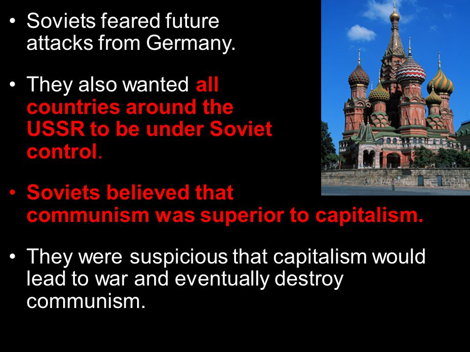 Soviets feared future attacks from Germany.