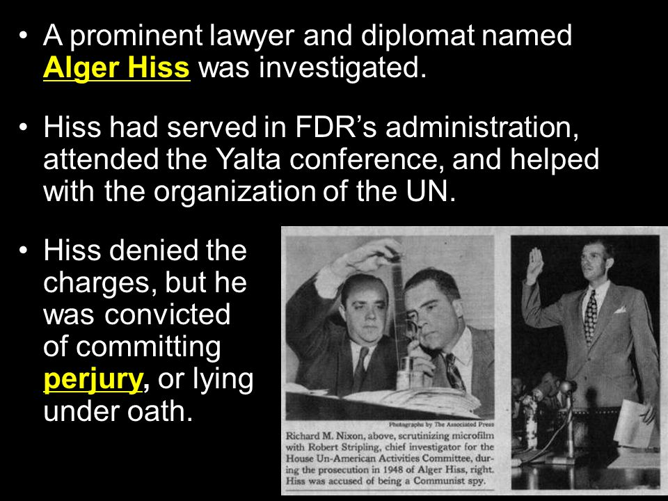 A prominent lawyer and diplomat named Alger Hiss was investigated.