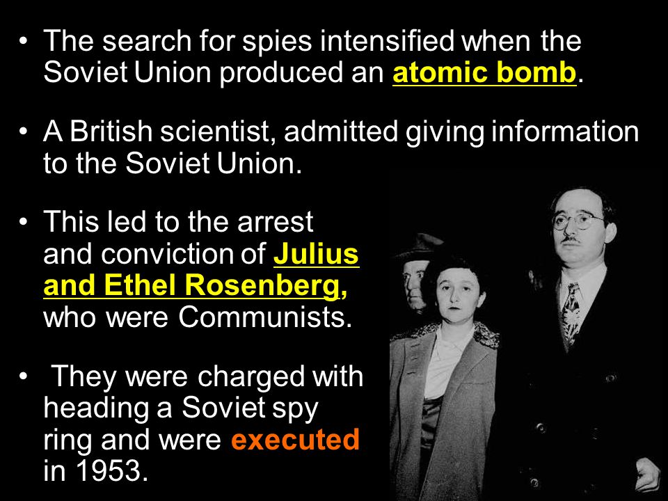 The search for spies intensified when the Soviet Union produced an atomic bomb.
