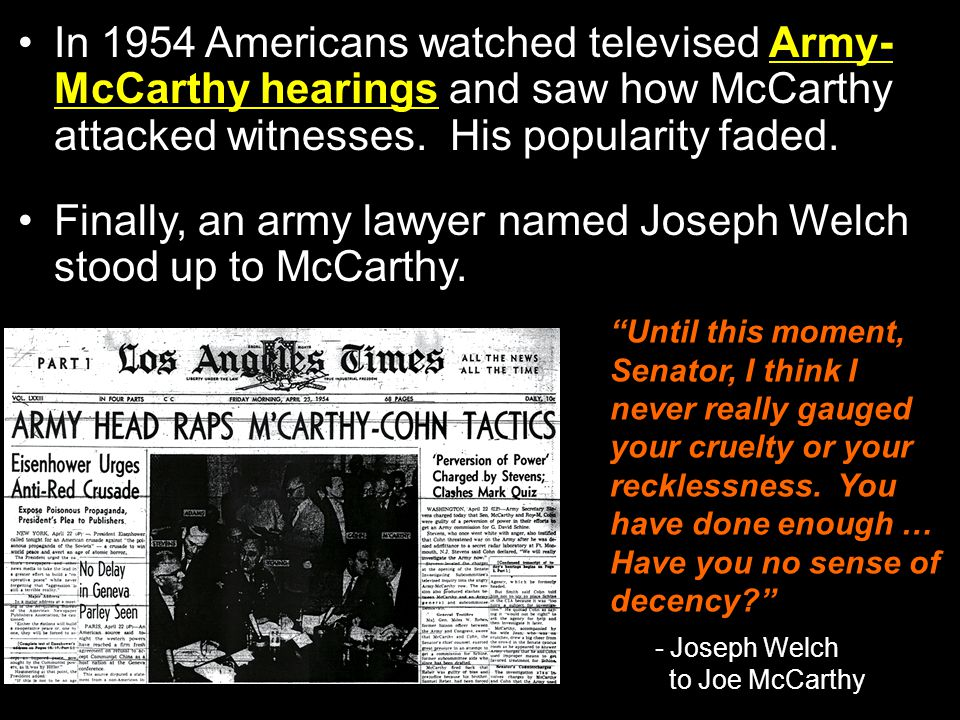 Finally, an army lawyer named Joseph Welch stood up to McCarthy.