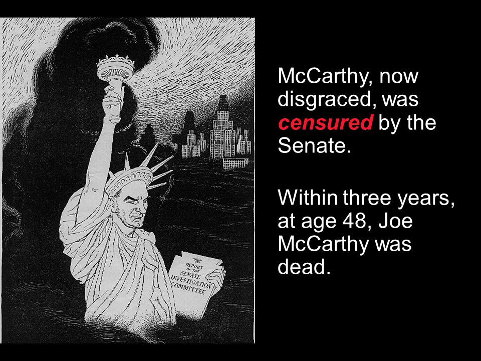 McCarthy, now disgraced, was censured by the Senate.