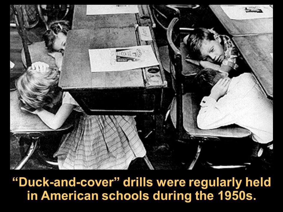 Duck-and-cover drills were regularly held in American schools during the 1950s.