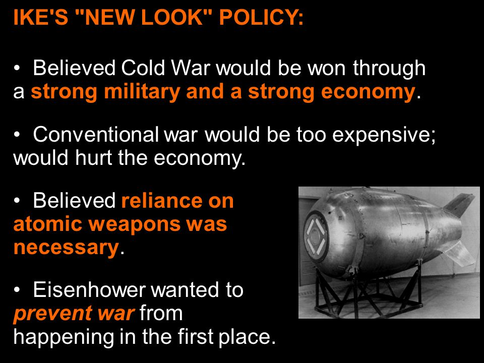 IKE S NEW LOOK POLICY: Believed Cold War would be won through a strong military and a strong economy.