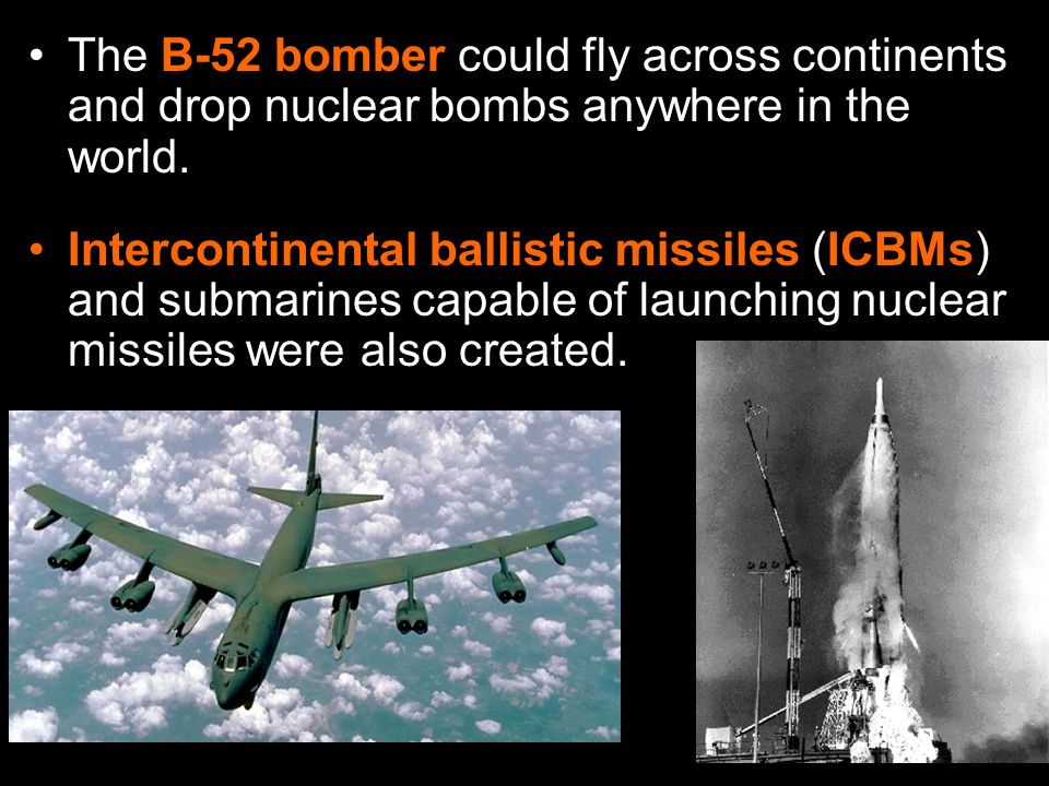 The B-52 bomber could fly across continents and drop nuclear bombs anywhere in the world.