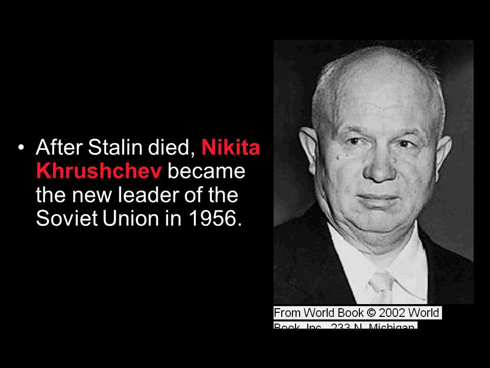 After Stalin died, Nikita Khrushchev became the new leader of the Soviet Union in 1956.