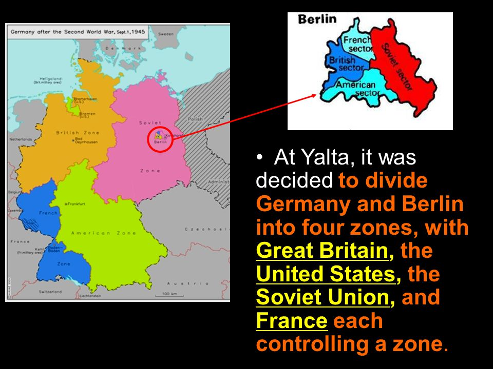 At Yalta, it was decided to divide Germany and Berlin into four zones, with Great Britain, the United States, the Soviet Union, and France each controlling a zone.