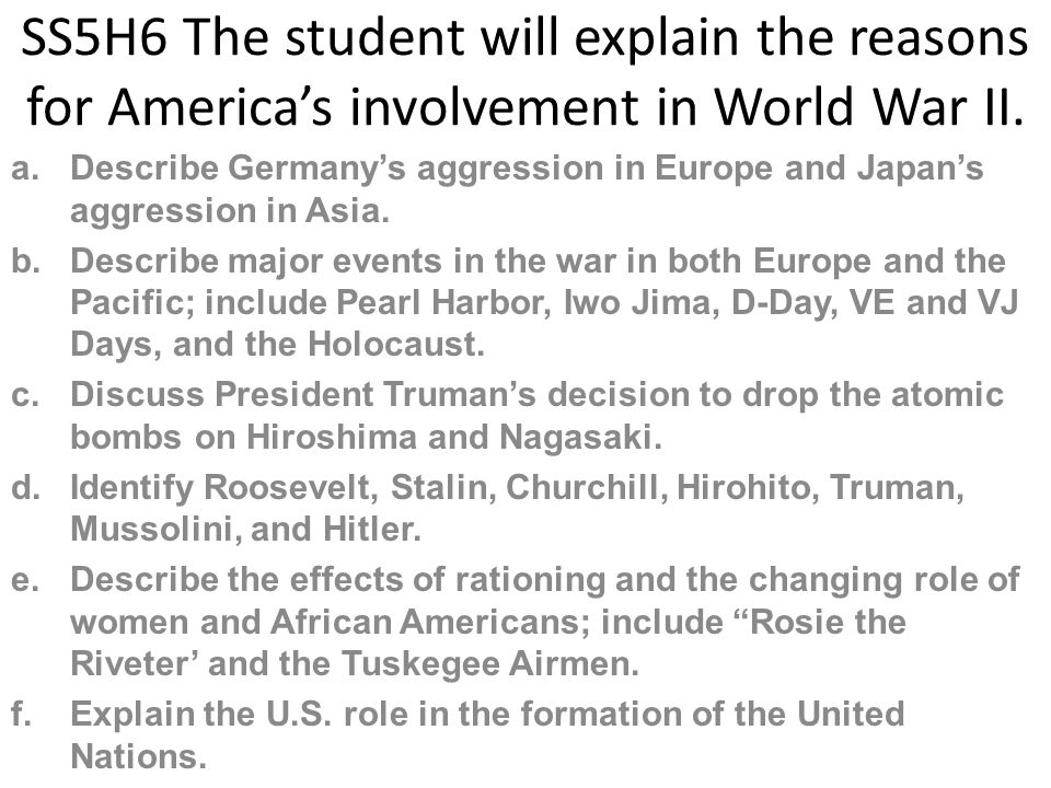 SS5H6 The student will explain the reasons for America's involvement in World War II.