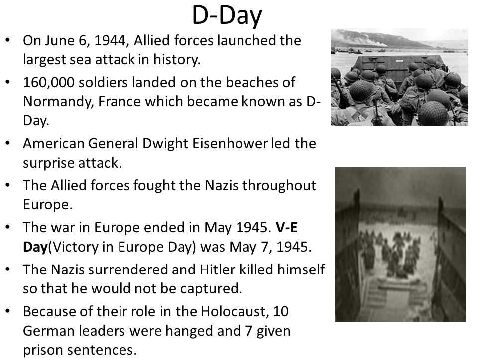 D-Day On June 6, 1944, Allied forces launched the largest sea attack in history.