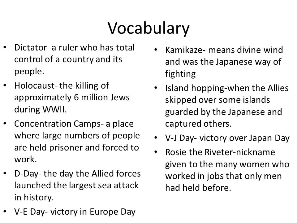 Vocabulary Dictator- a ruler who has total control of a country and its people. Holocaust- the killing of approximately 6 million Jews during WWII.
