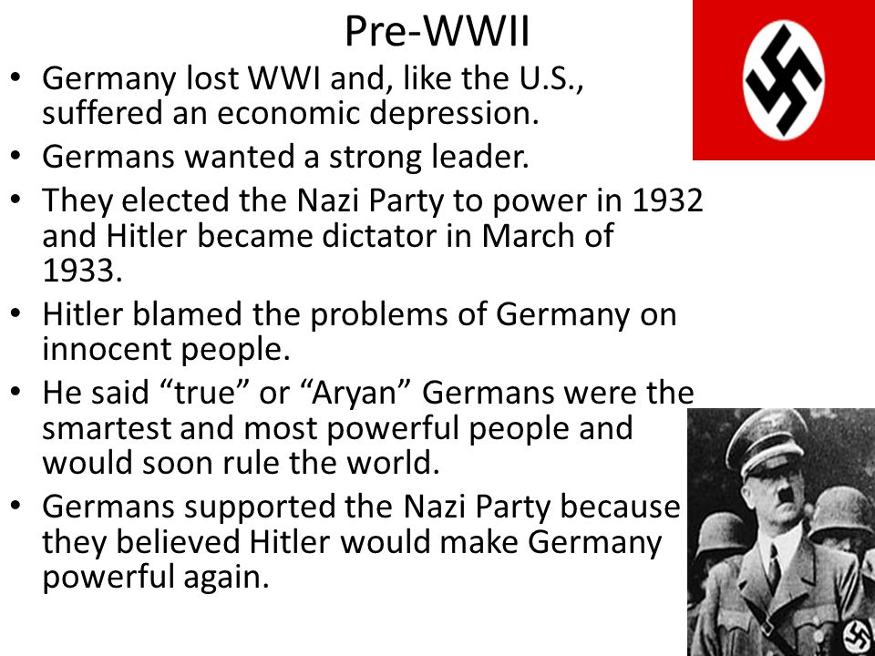 Pre-WWII Germany lost WWI and, like the U.S., suffered an economic depression. Germans wanted a strong leader.