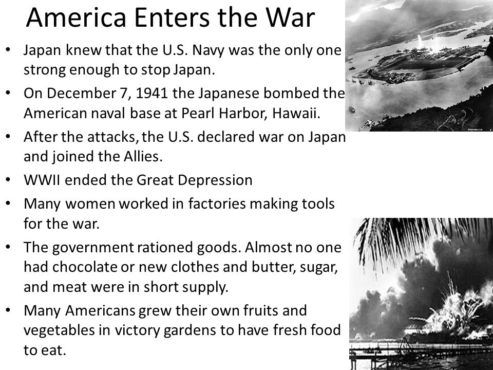 America Enters the War Japan knew that the U.S. Navy was the only one strong enough to stop Japan.