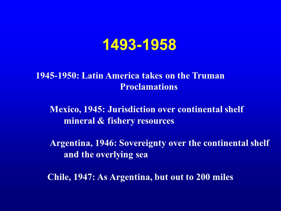 1493-1958 1945-1950: Latin America takes on the Truman Proclamations
