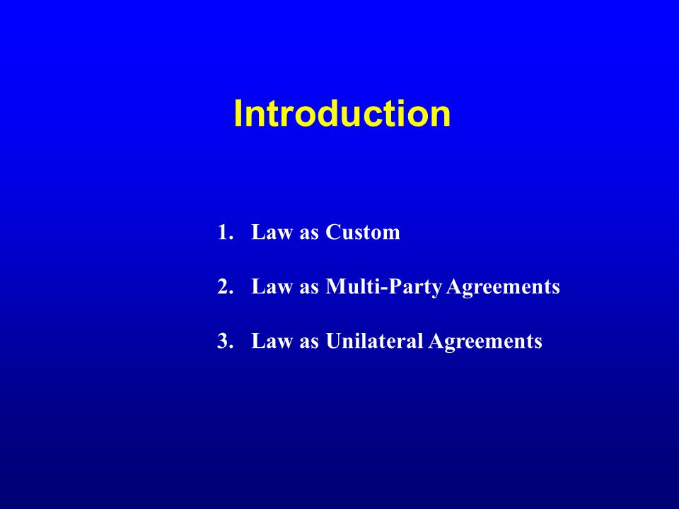 Introduction Law as Custom Law as Multi-Party Agreements