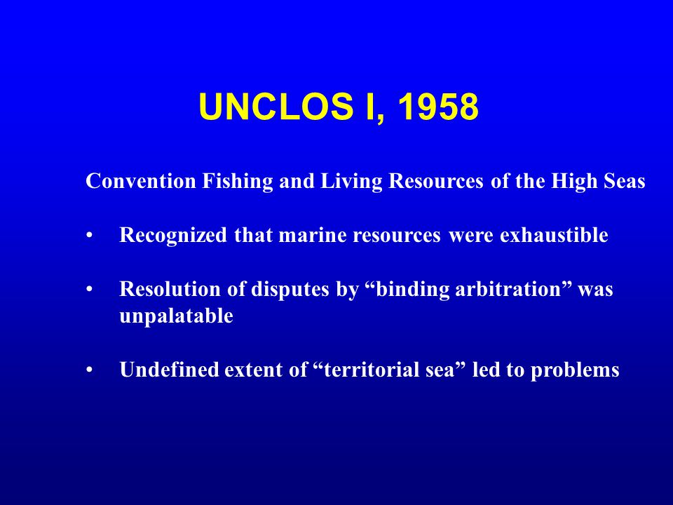 UNCLOS I, 1958 Convention Fishing and Living Resources of the High Seas. Recognized that marine resources were exhaustible.