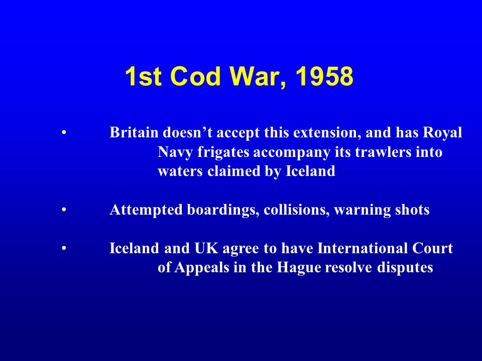 1st Cod War, 1958 Britain doesn't accept this extension, and has Royal