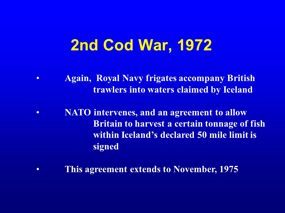 2nd Cod War, 1972 Again, Royal Navy frigates accompany British trawlers into waters claimed by Iceland.