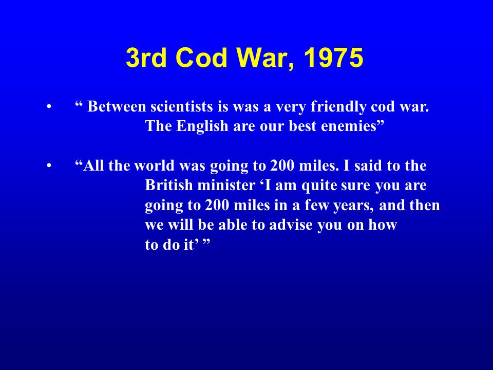 3rd Cod War, 1975 Between scientists is was a very friendly cod war.