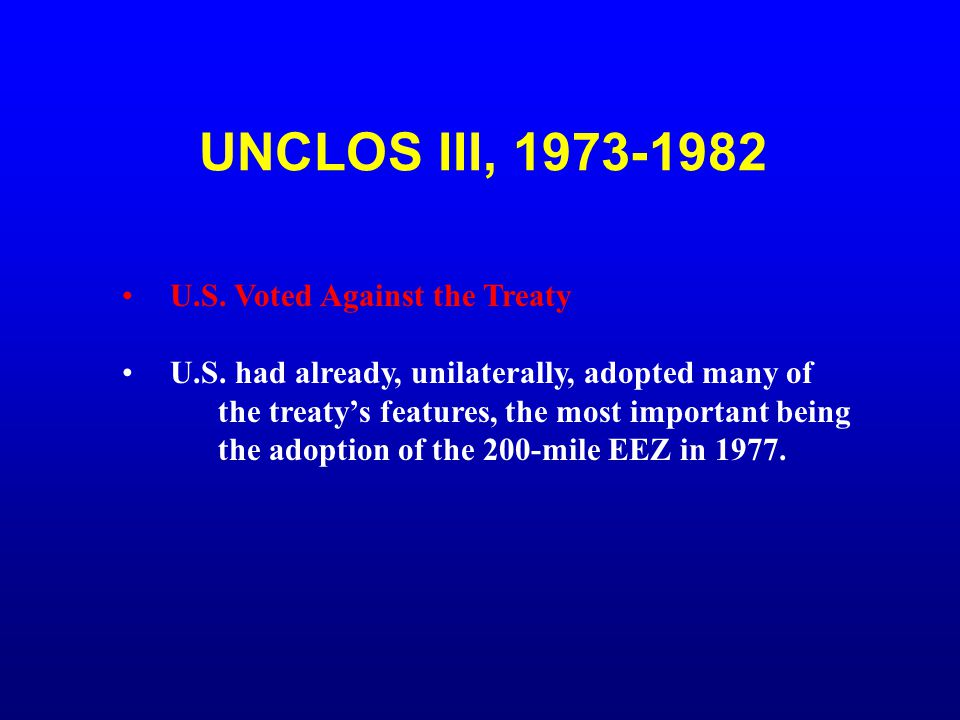 UNCLOS III, 1973-1982 U.S. Voted Against the Treaty