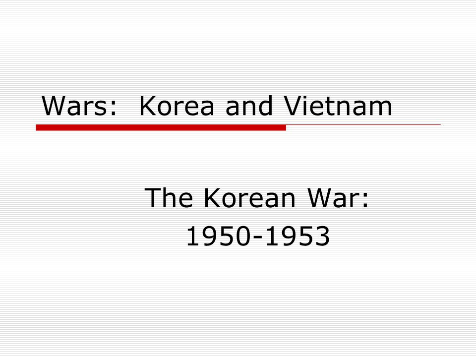 Wars: Korea and Vietnam