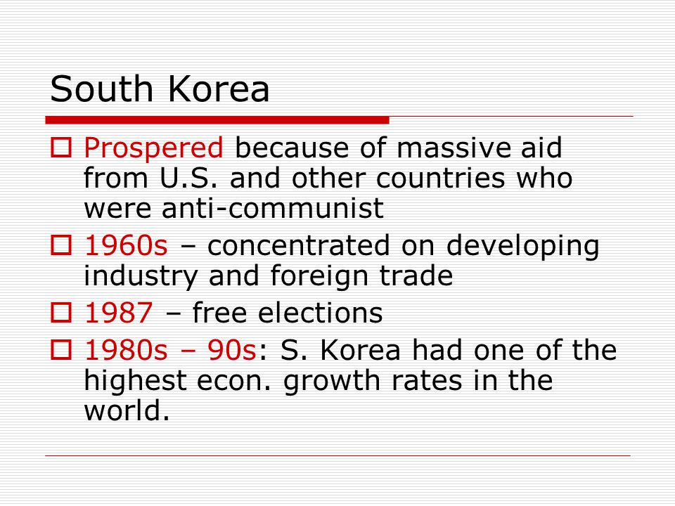 South Korea Prospered because of massive aid from U.S. and other countries who were anti-communist.