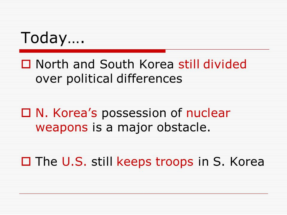 Today…. North and South Korea still divided over political differences