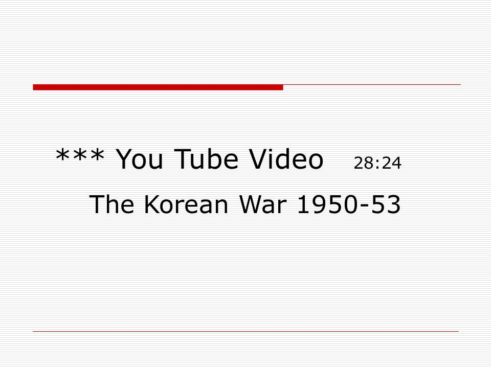 *** You Tube Video 28:24 The Korean War 1950-53