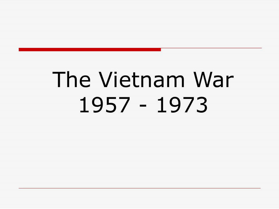 The Vietnam War 1957 - 1973