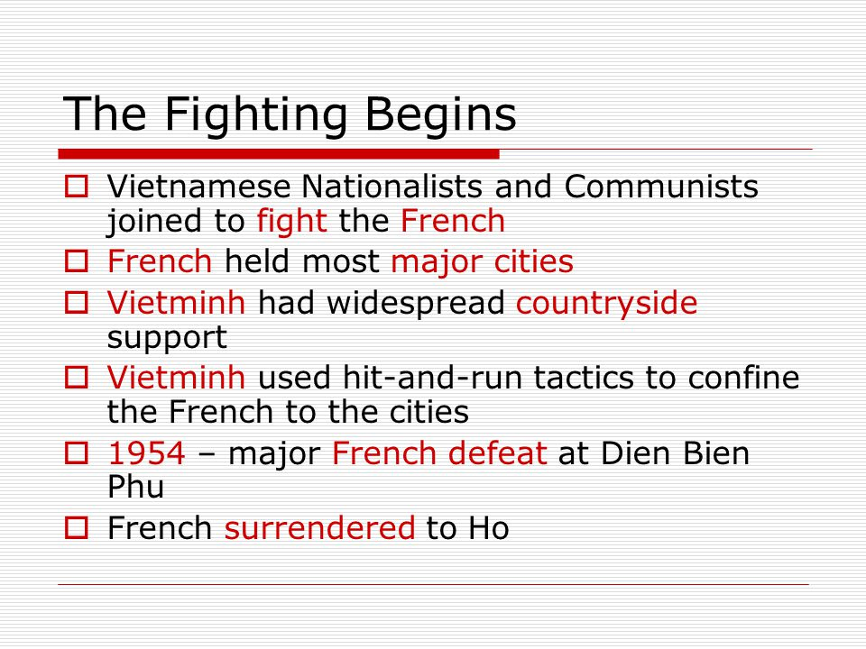 The Fighting Begins Vietnamese Nationalists and Communists joined to fight the French. French held most major cities.
