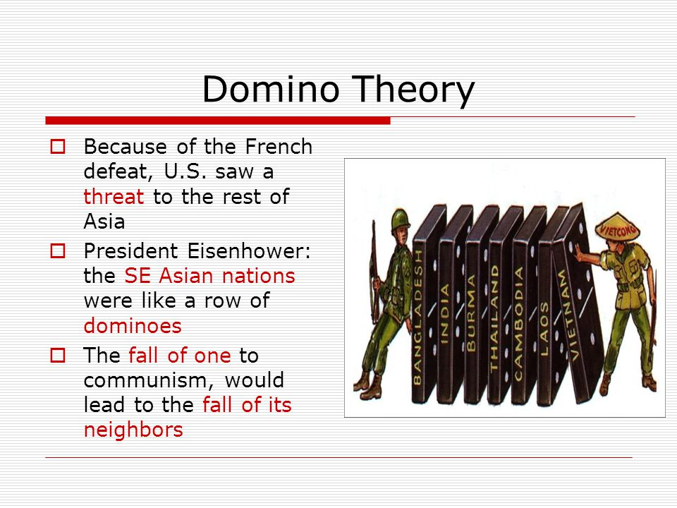 Domino Theory Because of the French defeat, U.S. saw a threat to the rest of Asia.