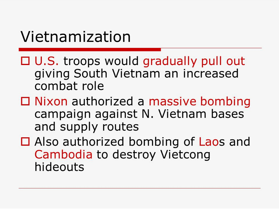 Vietnamization U.S. troops would gradually pull out giving South Vietnam an increased combat role.