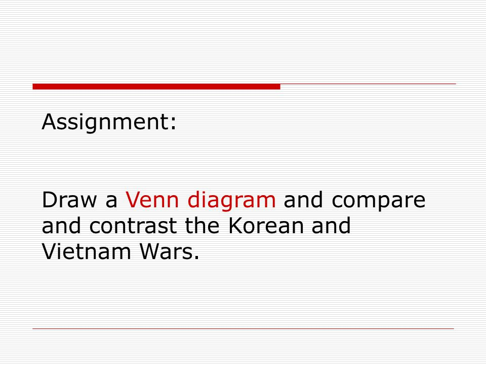 Assignment: Draw a Venn diagram and compare and contrast the Korean and Vietnam Wars.