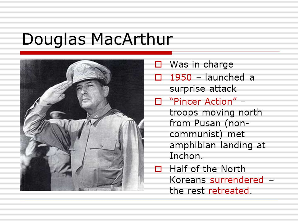 Douglas MacArthur Was in charge 1950 – launched a surprise attack