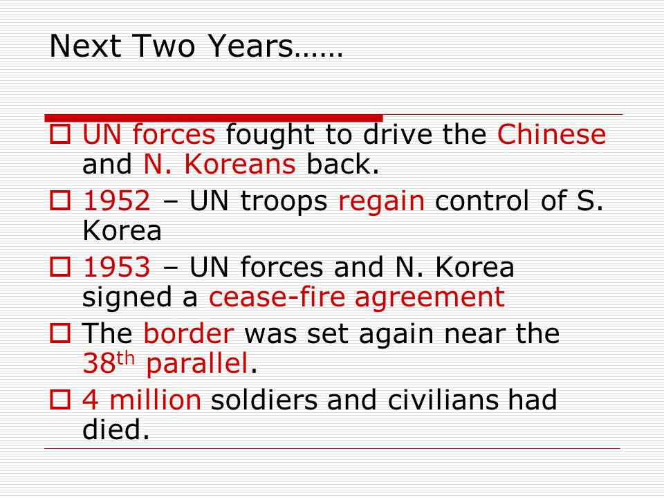 Next Two Years…… UN forces fought to drive the Chinese and N. Koreans back. 1952 – UN troops regain control of S. Korea.