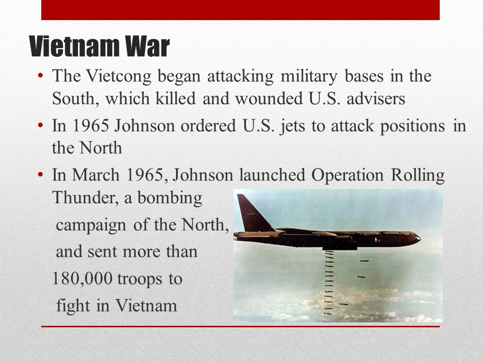 Vietnam War The Vietcong began attacking military bases in the South, which killed and wounded U.S. advisers.