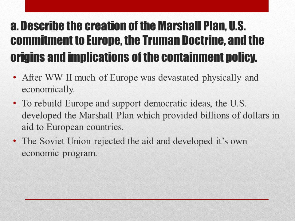 a. Describe the creation of the Marshall Plan, U. S