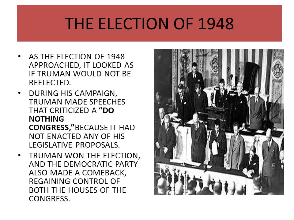 THE ELECTION OF 1948 AS THE ELECTION OF 1948 APPROACHED, IT LOOKED AS IF TRUMAN WOULD NOT BE REELECTED.