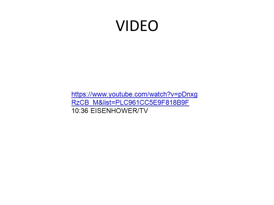 VIDEO https://www.youtube.com/watch v=pDnxgRzCB_M&list=PLC961CC5E9F818B9F 10:36 EISENHOWER/TV