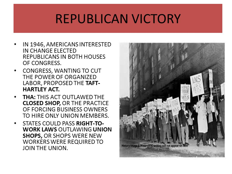REPUBLICAN VICTORY IN 1946, AMERICANS INTERESTED IN CHANGE ELECTED REPUBLICANS IN BOTH HOUSES OF CONGRESS.