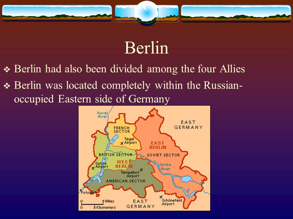 Berlin Berlin had also been divided among the four Allies