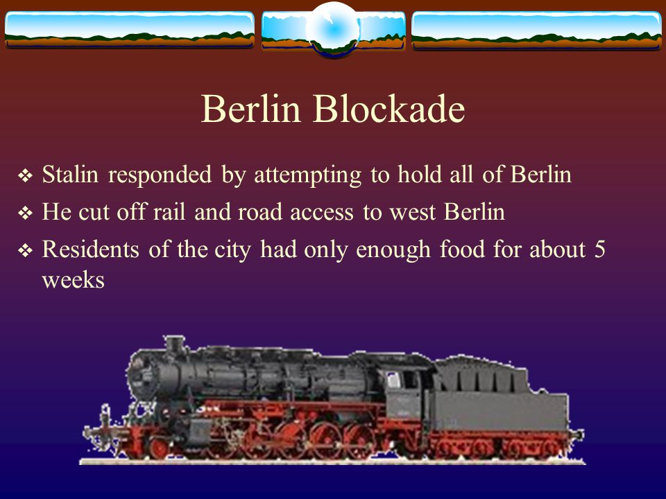 Berlin Blockade Stalin responded by attempting to hold all of Berlin