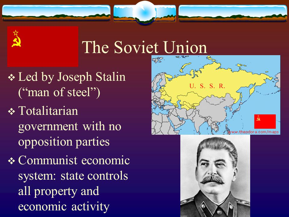 The Soviet Union Led by Joseph Stalin ( man of steel )