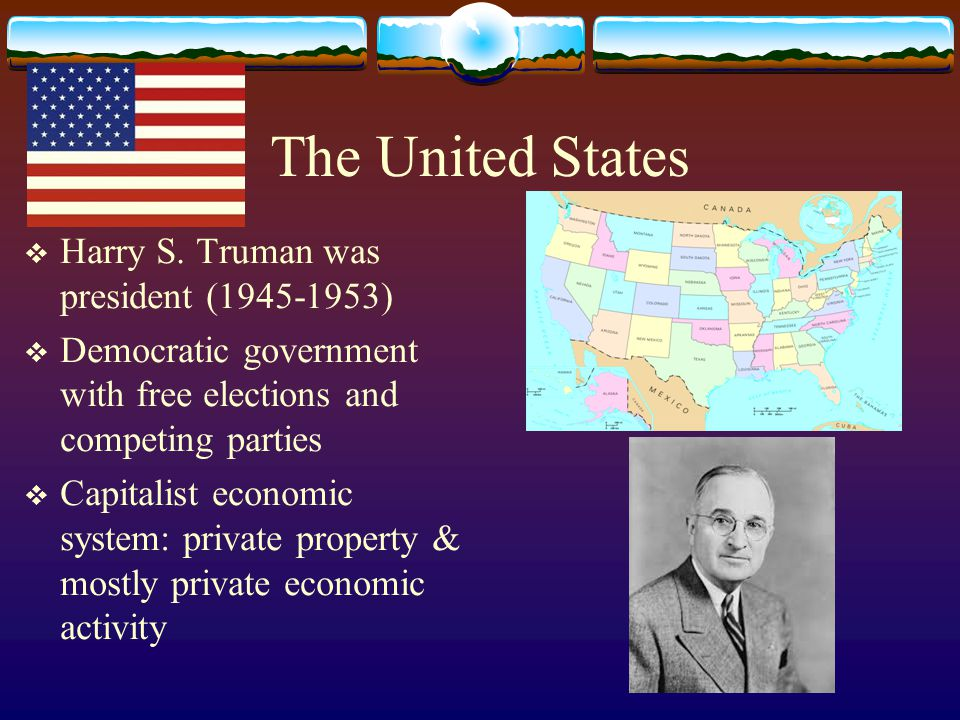The United States Harry S. Truman was president (1945-1953)
