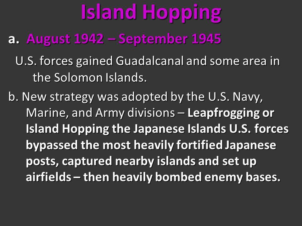 Island Hopping a. August 1942 – September 1945