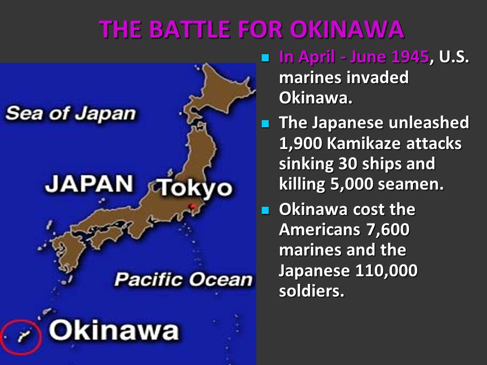 THE BATTLE FOR OKINAWA In April - June 1945, U.S. marines invaded Okinawa.