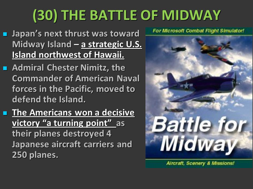 (30) THE BATTLE OF MIDWAY Japan's next thrust was toward Midway Island – a strategic U.S. Island northwest of Hawaii.